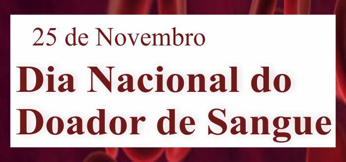 25 DE NOVEMBRO DIA NACIONAL DO DOADOR DE SANGUE.